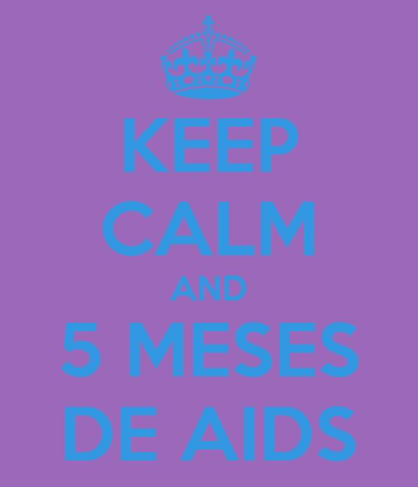 KEEP CALM AND 5 MESES DE AIDS