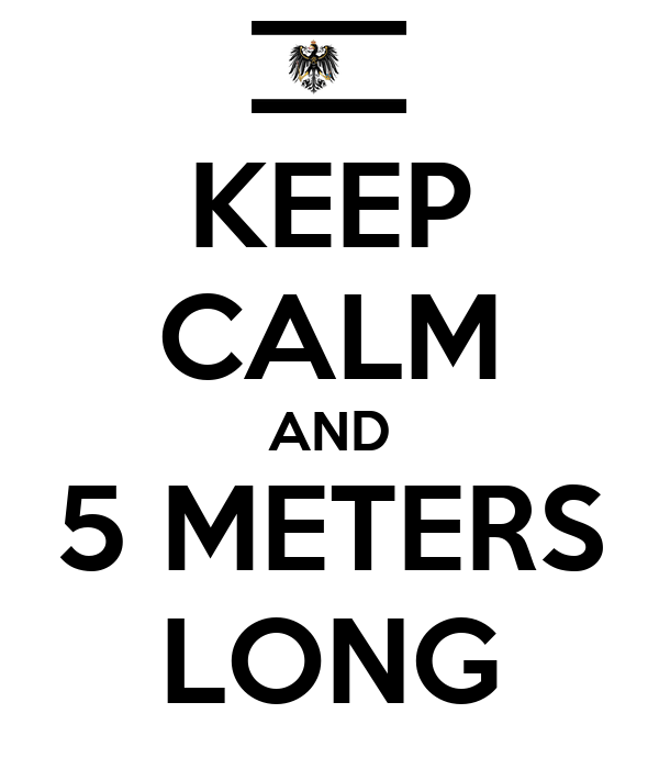 KEEP CALM AND 5 METERS LONG