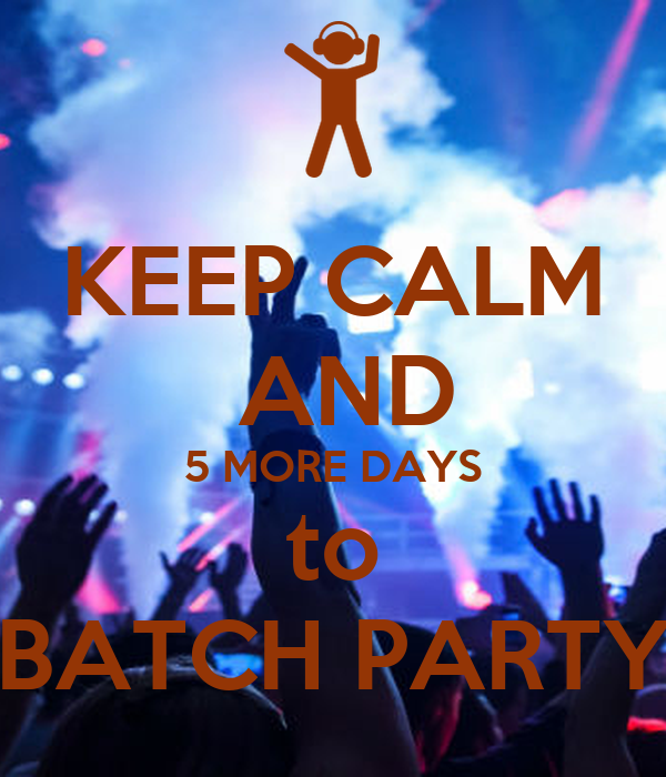 KEEP CALM  AND 5 MORE DAYS to BATCH PARTY
