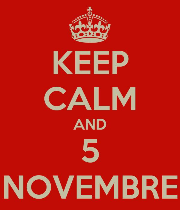 KEEP CALM AND 5 NOVEMBRE