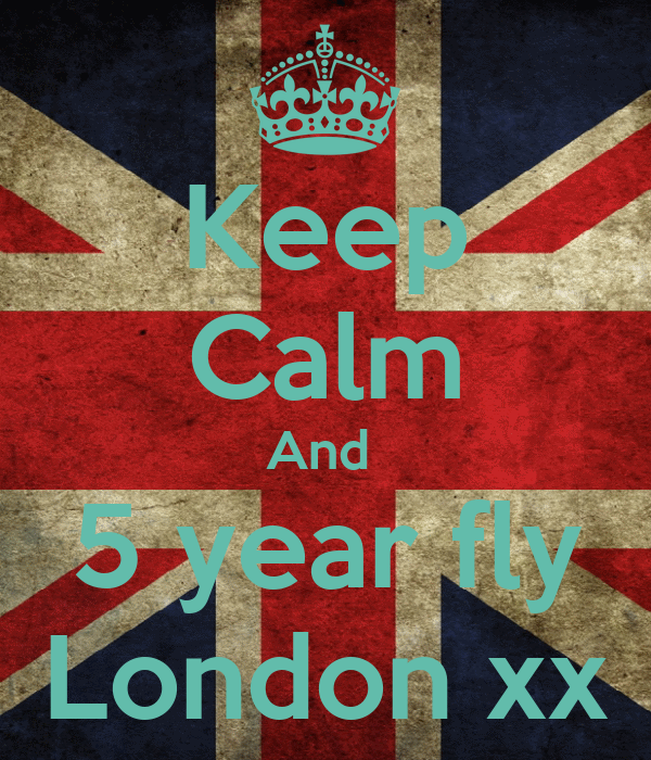 Keep Calm And  5 year fly London xx