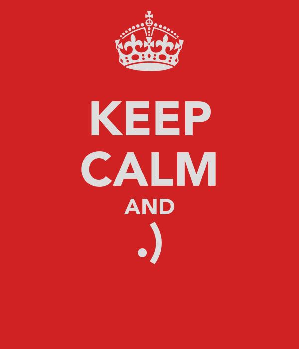 KEEP CALM AND .)