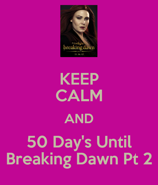 KEEP CALM AND 50 Day's Until Breaking Dawn Pt 2