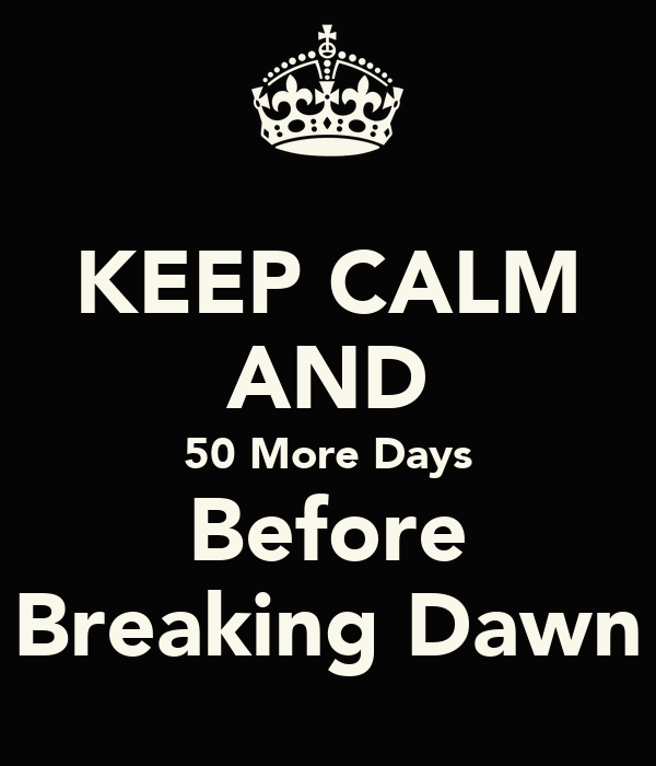 KEEP CALM AND 50 More Days Before Breaking Dawn