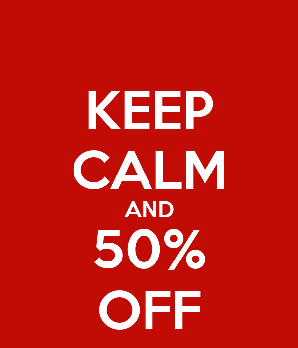 KEEP CALM AND 50% OFF