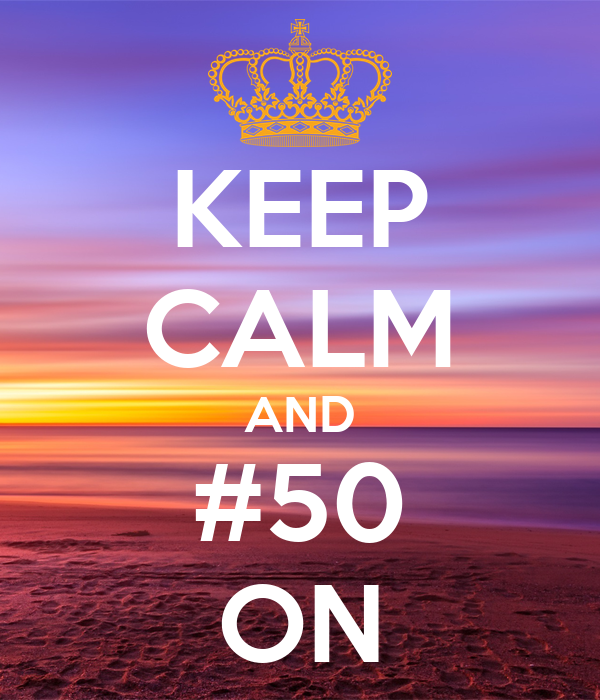 KEEP CALM AND #50 ON