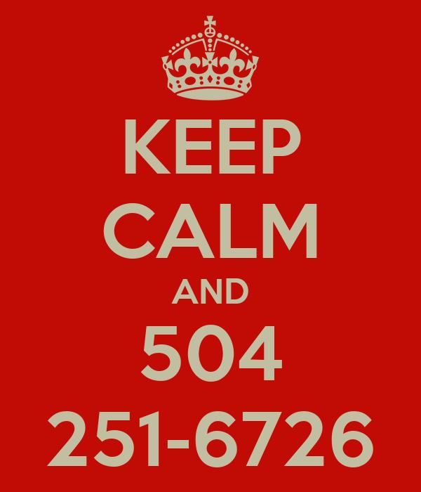 KEEP CALM AND 504 251-6726
