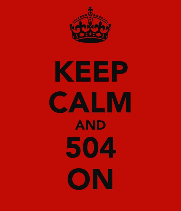 KEEP CALM AND 504 ON