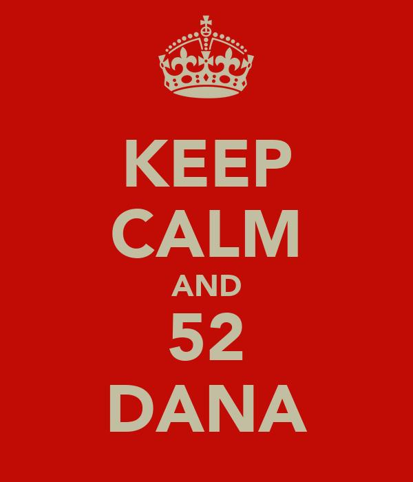 KEEP CALM AND 52 DANA