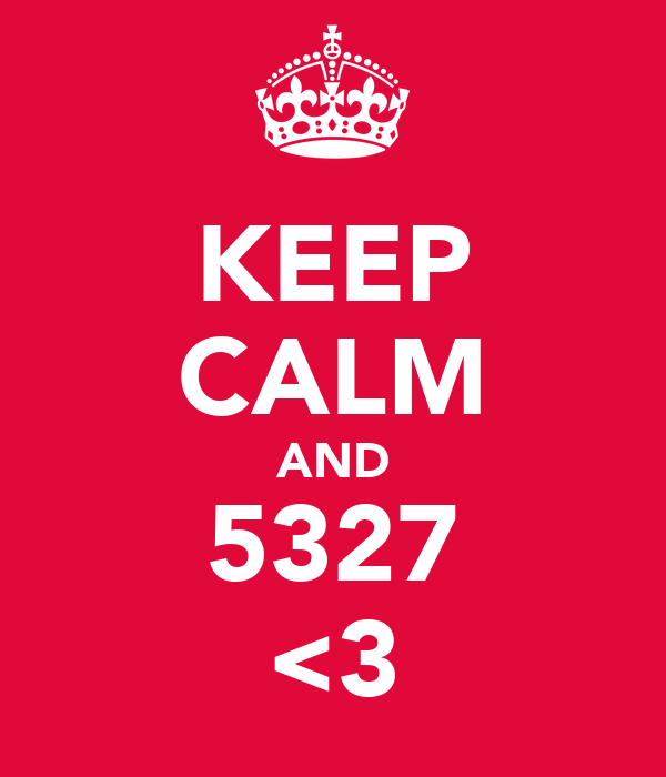 KEEP CALM AND 5327 <3
