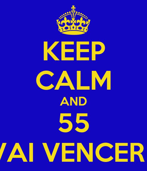 KEEP CALM AND 55 VAI VENCER !