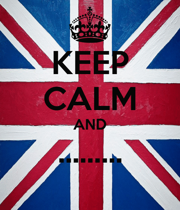 KEEP CALM AND .........