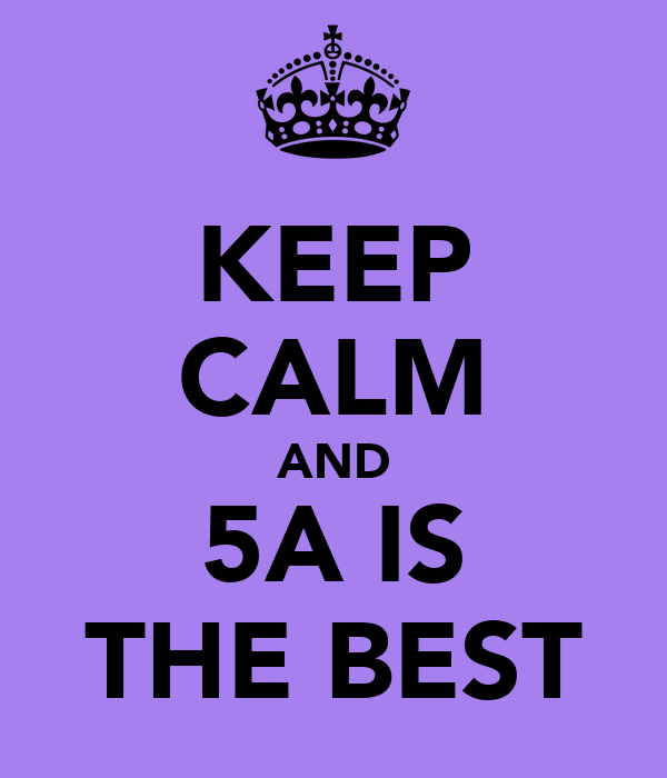 KEEP CALM AND 5A IS THE BEST