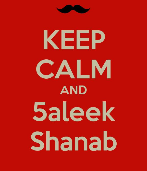 KEEP CALM AND 5aleek Shanab