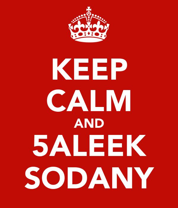 KEEP CALM AND 5ALEEK SODANY
