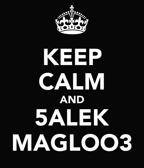 KEEP CALM AND 5ALEK MAGLOO3