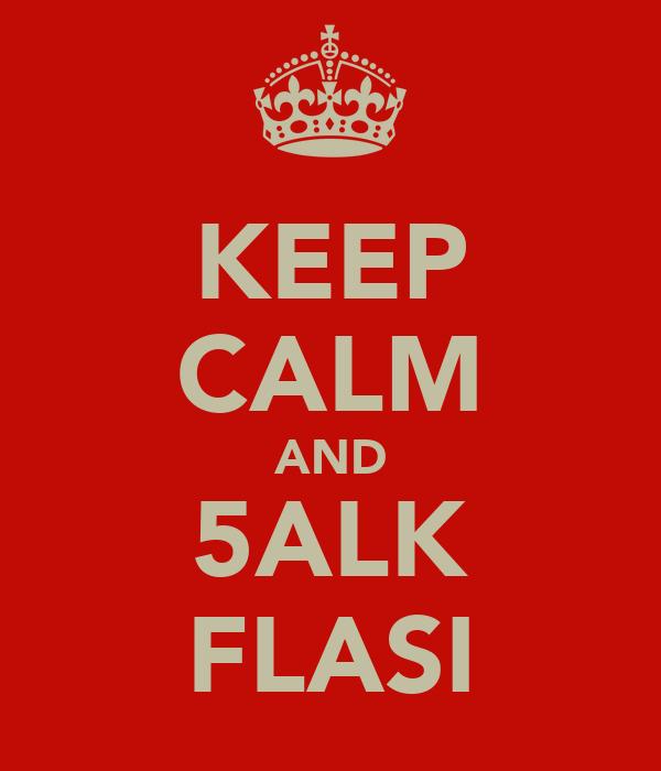 KEEP CALM AND 5ALK FLASI