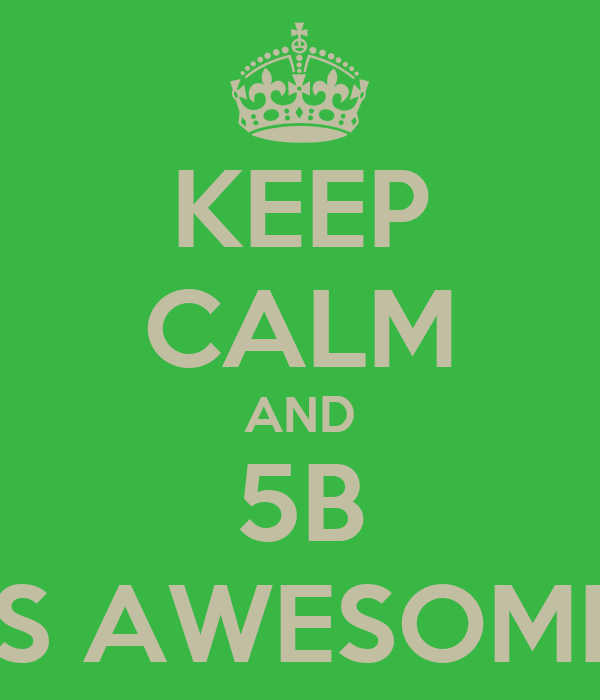 KEEP CALM AND 5B IS AWESOME