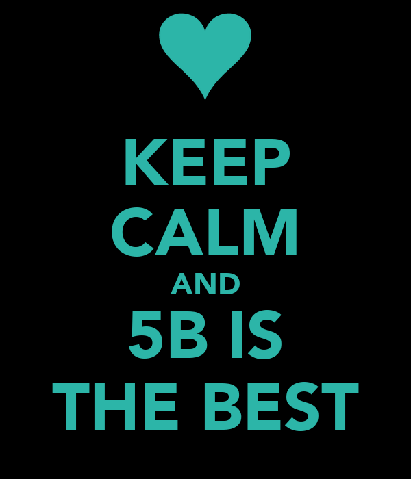 KEEP CALM AND 5B IS THE BEST