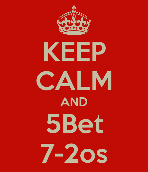 KEEP CALM AND 5Bet 7-2os