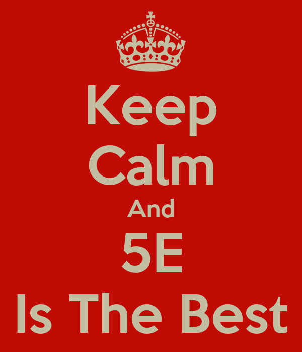 Keep Calm And 5E Is The Best