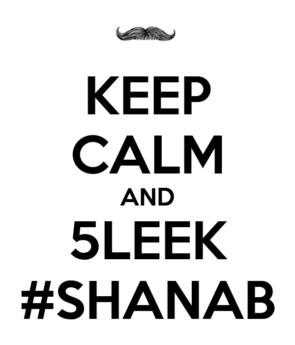 KEEP CALM AND 5LEEK #SHANAB