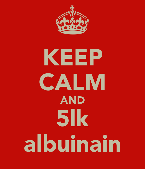 KEEP CALM AND 5lk albuinain