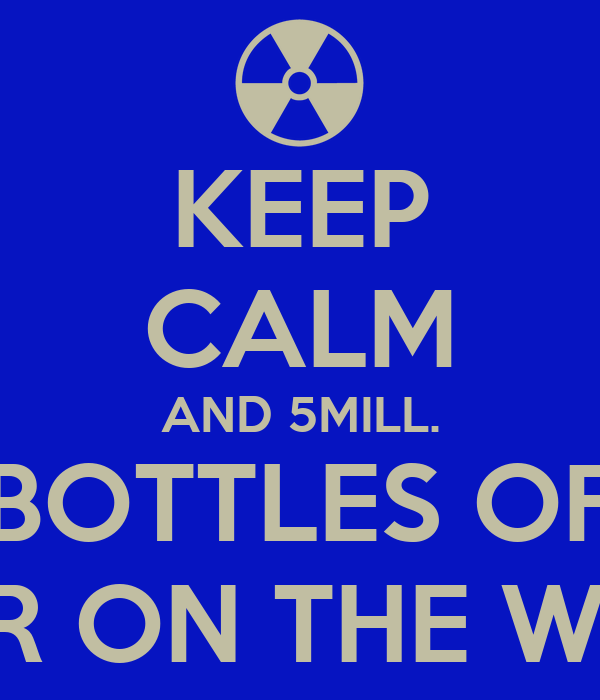 KEEP CALM AND 5MILL. BOTTLES OF BEER ON THE WALL