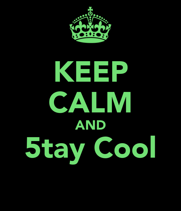 KEEP CALM AND 5tay Cool