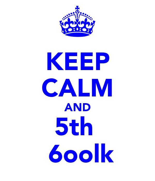 KEEP CALM AND 5th   6oolk