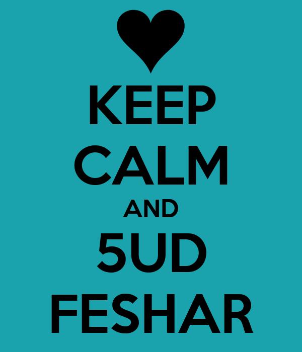 KEEP CALM AND 5UD FESHAR