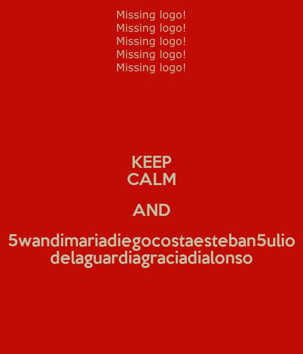 KEEP CALM AND 5wandimariadiegocostaesteban5ulio delaguardiagraciadialonso