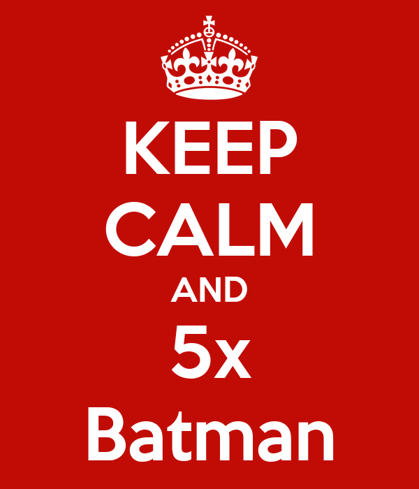 KEEP CALM AND 5x Batman