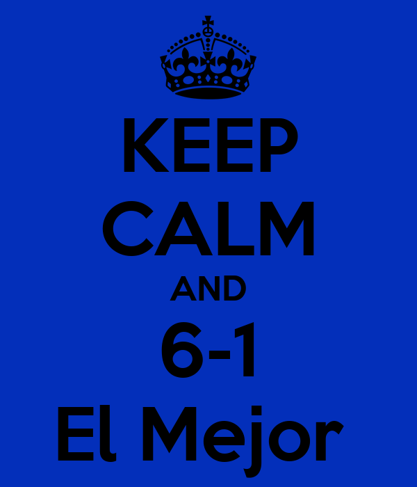 KEEP CALM AND 6-1 El Mejor