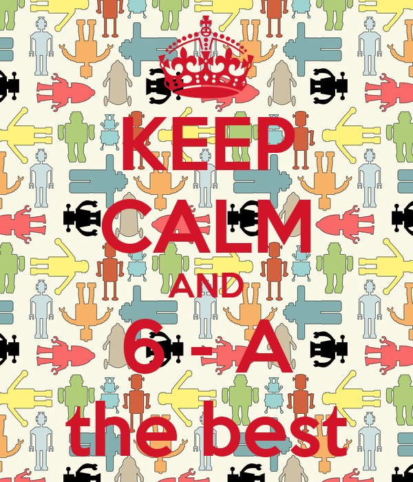 KEEP CALM AND 6 - A the best