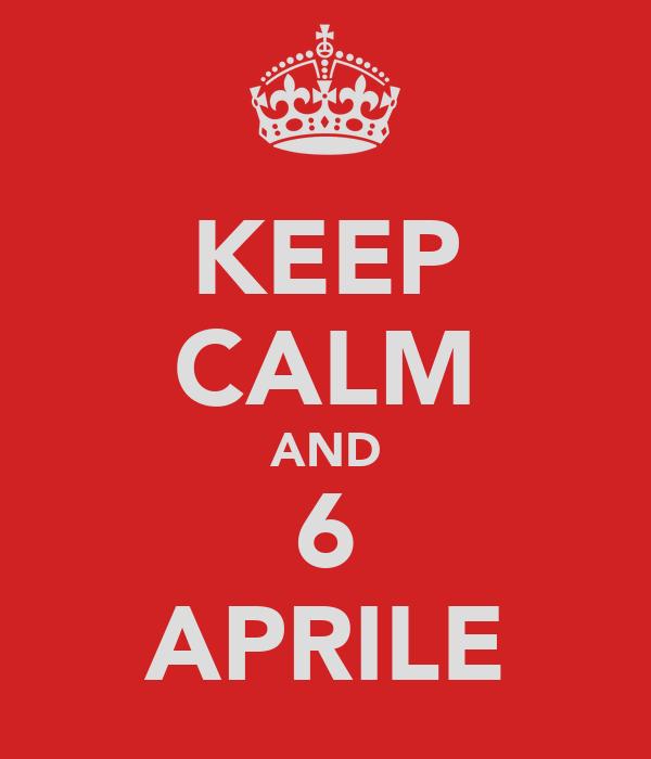 KEEP CALM AND 6 APRILE