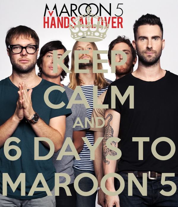 KEEP CALM AND 6 DAYS TO MAROON 5