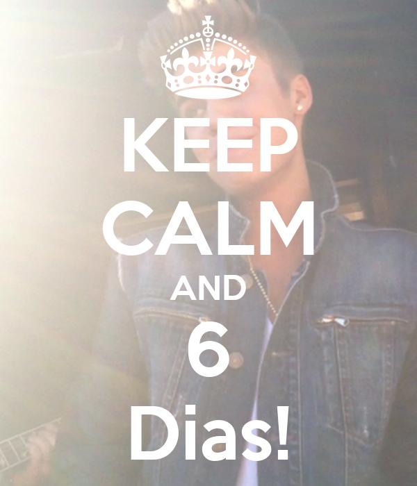 KEEP CALM AND 6 Dias!