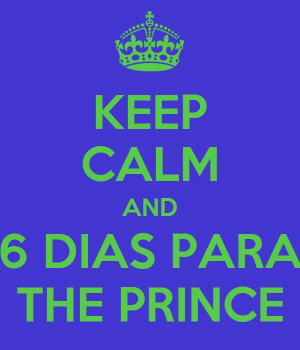 KEEP CALM AND 6 DIAS PARA THE PRINCE