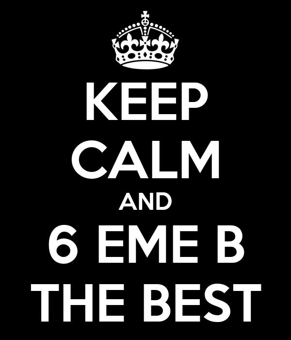KEEP CALM AND 6 EME B THE BEST