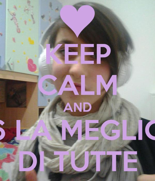 KEEP CALM AND 6 LA MEGLIO DI TUTTE