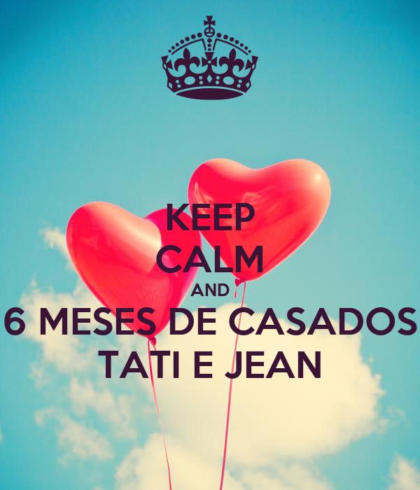KEEP CALM AND 6 MESES DE CASADOS TATI E JEAN