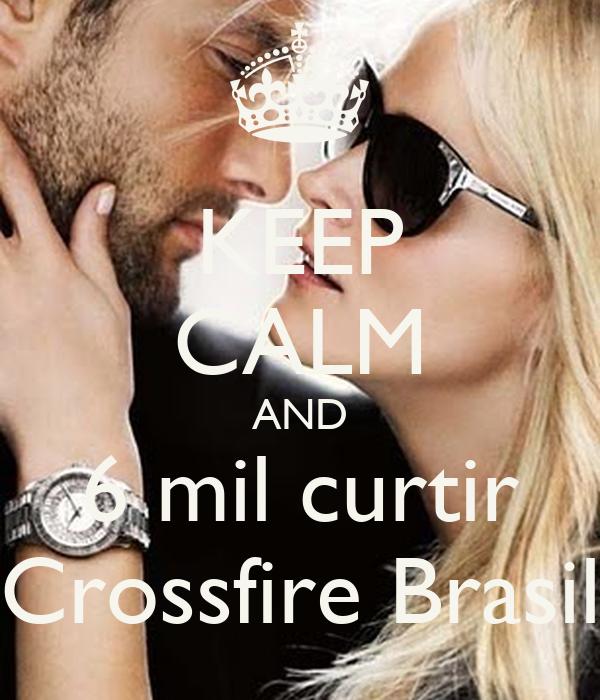 KEEP CALM AND 6 mil curtir Crossfire Brasil