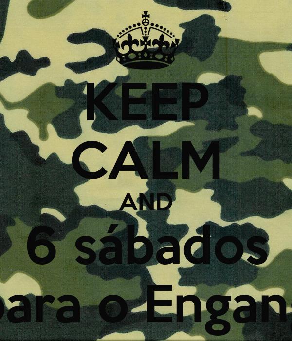 KEEP CALM AND 6 sábados para o Engang