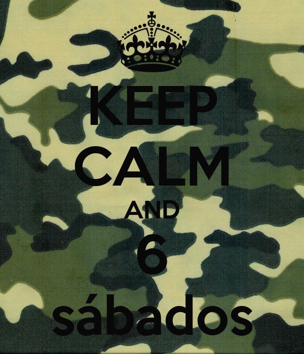 KEEP CALM AND 6 sábados