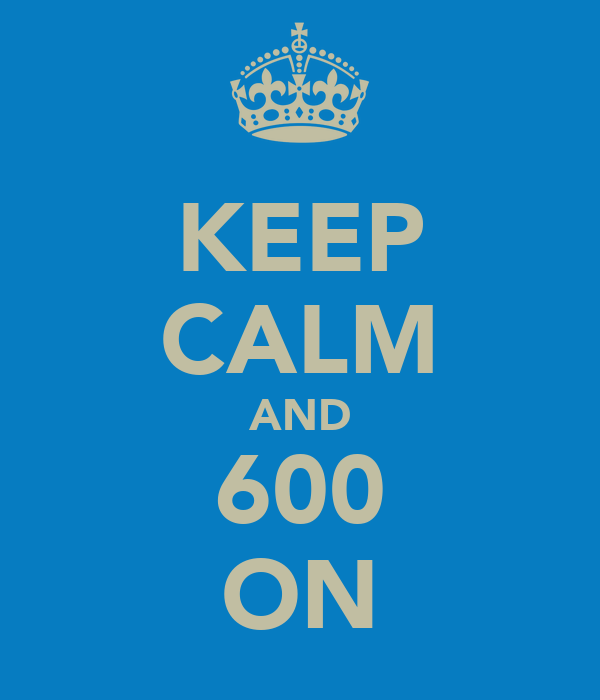 KEEP CALM AND 600 ON