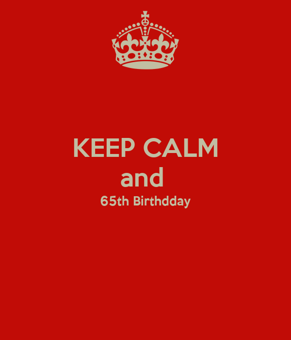 KEEP CALM and  65th Birthdday
