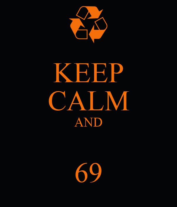 KEEP CALM AND  69