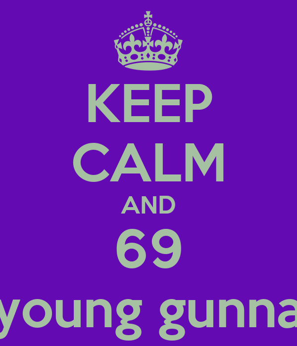 KEEP CALM AND 69 young gunna