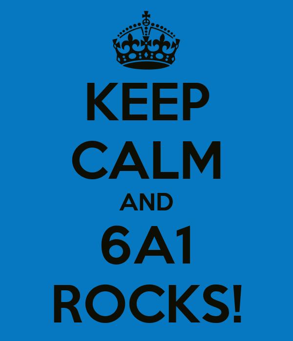KEEP CALM AND 6A1 ROCKS!